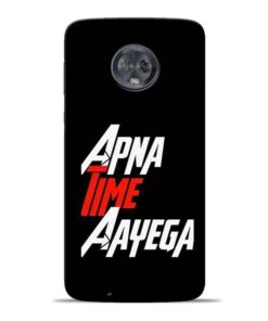 Apna Time Ayegaa Moto G6 Mobile Cover