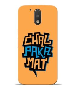 Chal Paka Mat Moto G4 Plus Mobile Cover
