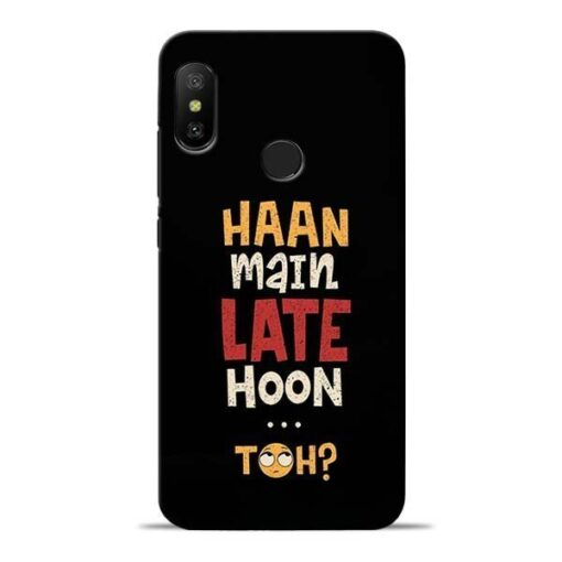 Haan Main Late Hoon Redmi 6 Pro Mobile Cover