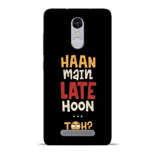 Haan Main Late Hoon Redmi Note 3 Mobile Cover