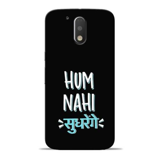 Hum Nahi Sudhrenge Moto G4 Mobile Cover