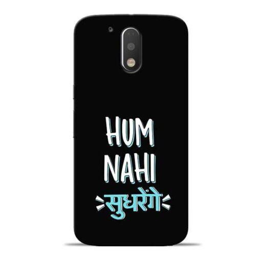 Hum Nahi Sudhrenge Moto G4 Plus Mobile Cover