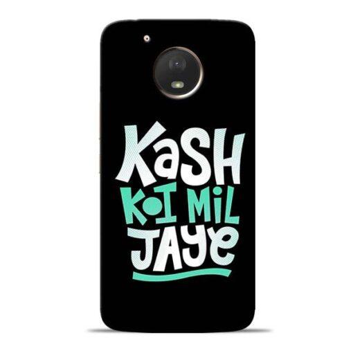 Kash Koi Mil Jaye Moto E4 Plus Mobile Cover