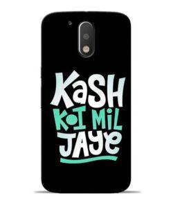 Kash Koi Mil Jaye Moto G4 Mobile Cover
