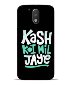 Kash Koi Mil Jaye Moto G4 Plus Mobile Cover