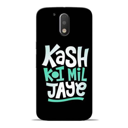 Kash Koi Mil Jaye Moto G4 Plus Mobile Cover