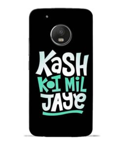 Kash Koi Mil Jaye Moto G5 Plus Mobile Cover
