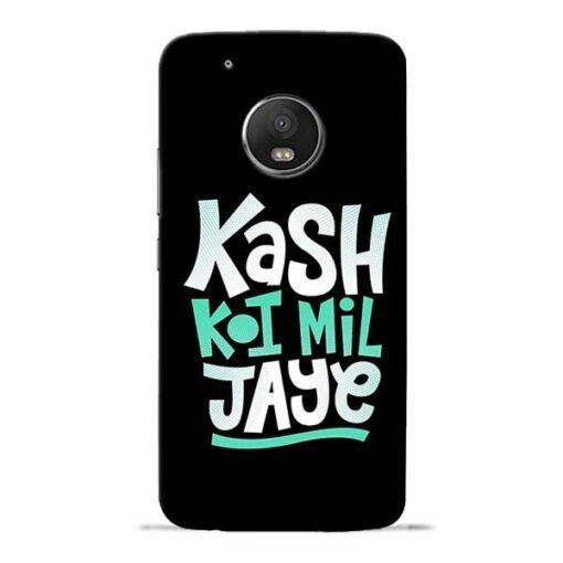 Kash Koi Mil Jaye Moto G5 Plus Mobile Cover