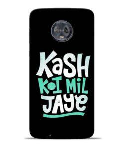 Kash Koi Mil Jaye Moto G6 Mobile Cover