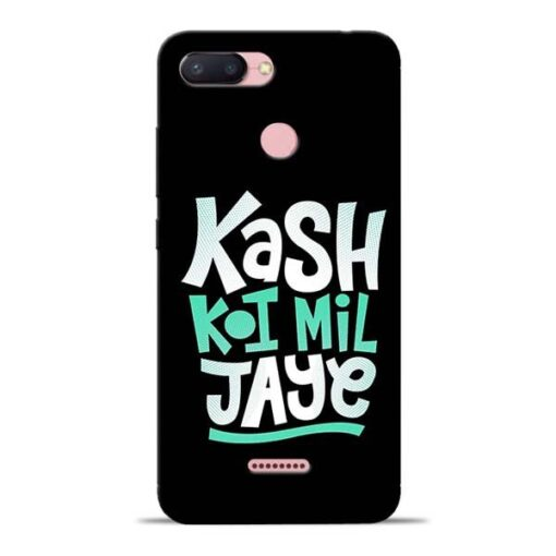 Kash Koi Mil Jaye Redmi 6 Mobile Cover