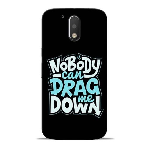 Nobody Can Drag Me Moto G4 Mobile Cover