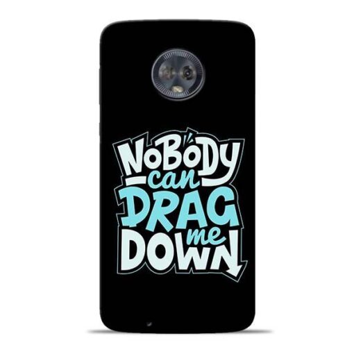 Nobody Can Drag Me Moto G6 Mobile Cover