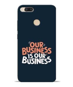 Our Business Is Our Mi A1 Mobile Cover
