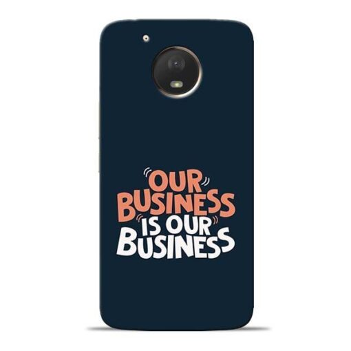 Our Business Is Our Moto E4 Plus Mobile Cover