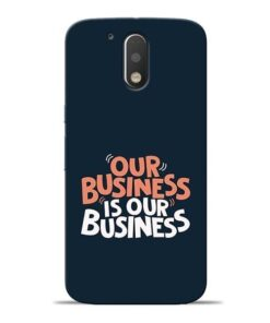 Our Business Is Our Moto G4 Mobile Cover