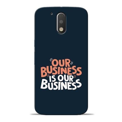 Our Business Is Our Moto G4 Plus Mobile Cover