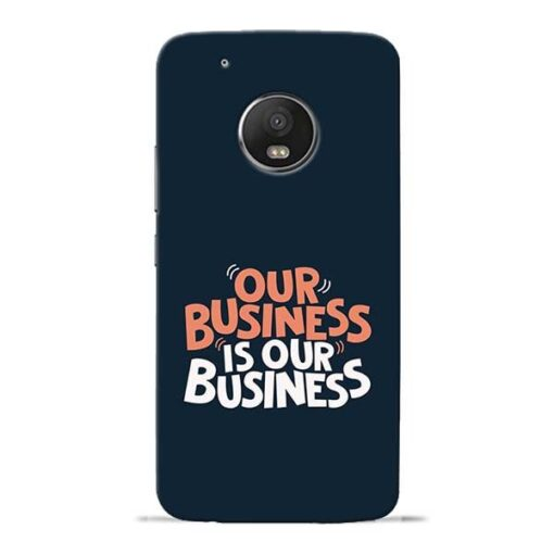 Our Business Is Our Moto G5 Plus Mobile Cover