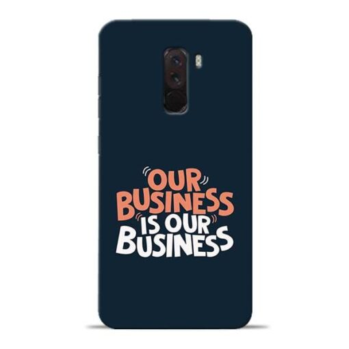 Our Business Is Our Poco F1 Mobile Cover