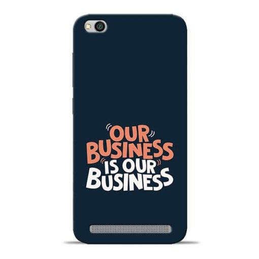 Our Business Is Our Redmi 5A Mobile Cover