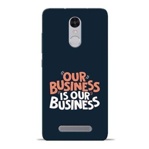 Our Business Is Our Redmi Note 3 Mobile Cover