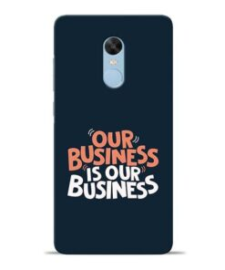 Our Business Is Our Redmi Note 4 Mobile Cover