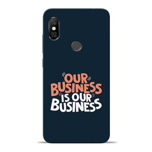 Our Business Is Our Redmi Note 6 Pro Mobile Cover