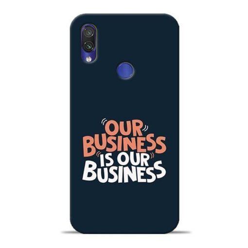 Our Business Is Our Redmi Note 7 Pro Mobile Cover