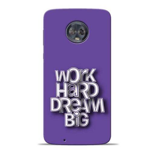 Work Hard Dream Big Moto G6 Mobile Cover