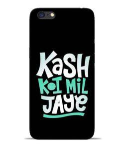 Kash Koi Mil Jaye Oppo A71 Mobile Cover
