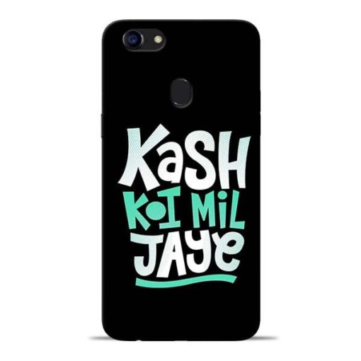 Kash Koi Mil Jaye Oppo F5 Mobile Cover