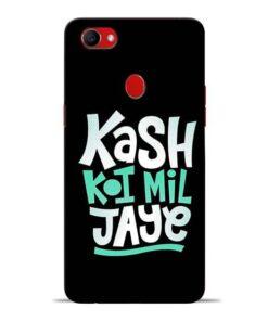 Kash Koi Mil Jaye Oppo F7 Mobile Cover