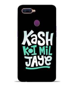 Kash Koi Mil Jaye Oppo F9 Pro Mobile Cover