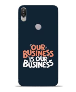Our Business Is Our Asus Zenfone Max Pro M1 Mobile Cover