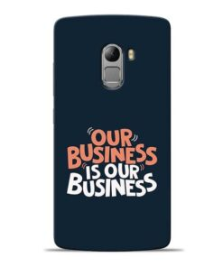 Our Business Is Our Lenovo Vibe K4 Note Mobile Cover