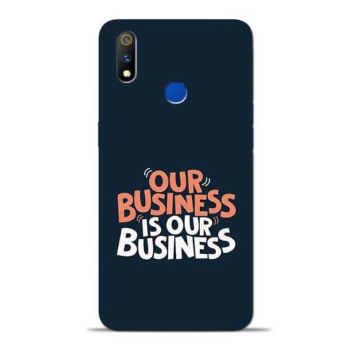 Our Business Is Our Oppo Realme 3 Pro Mobile Cover