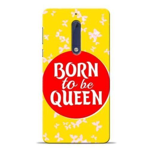 Born Queen Nokia 5 Mobile Cover