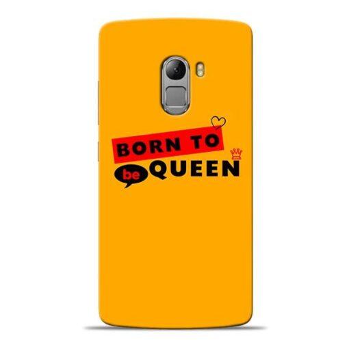 Born to Queen Lenovo K4 Note Mobile Cover