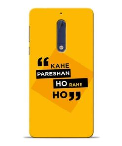 Kahe Pareshan Nokia 5 Mobile Cover