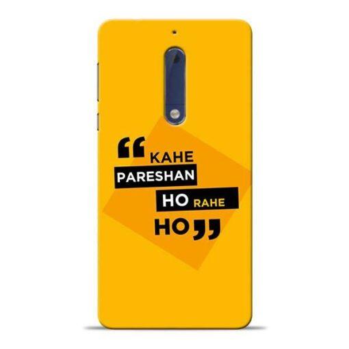 Kahe Pareshan Nokia 5 Mobile Cover