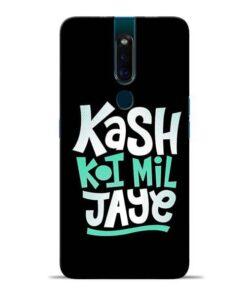 Kash Koi Mil Jaye Oppo F11 Pro Mobile Cover