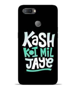 Kash Koi Mil Jaye Oppo Realme U1 Mobile Cover
