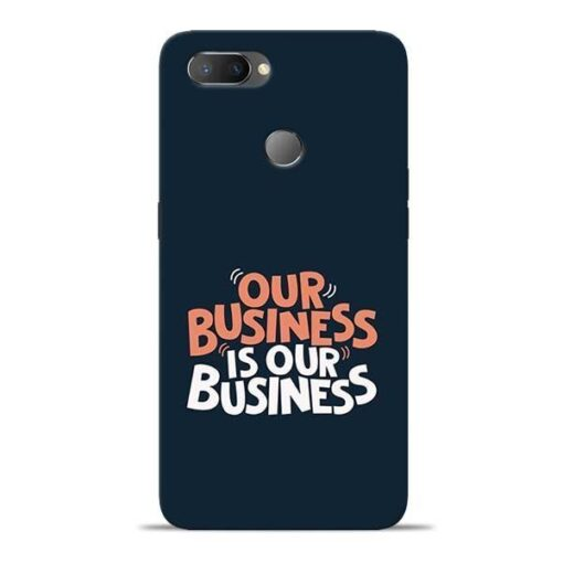 Our Business Is Our Oppo Realme U1 Mobile Cover