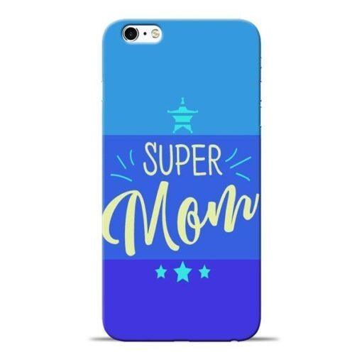 Super Mom Apple iPhone 6 Mobile Cover