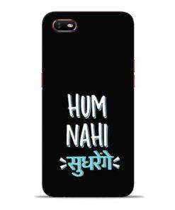 Hum Nahi Sudhrenge Oppo A1K Mobile Cover