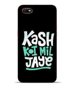 Kash Koi Mil Jaye Oppo A1K Mobile Cover