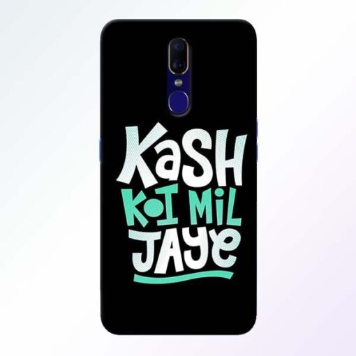 Kash Koi Mil Jaye Oppo F11 Mobile Cover