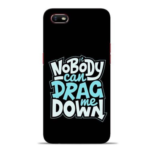 Nobody Can Drag Me Oppo A1K Mobile Cover