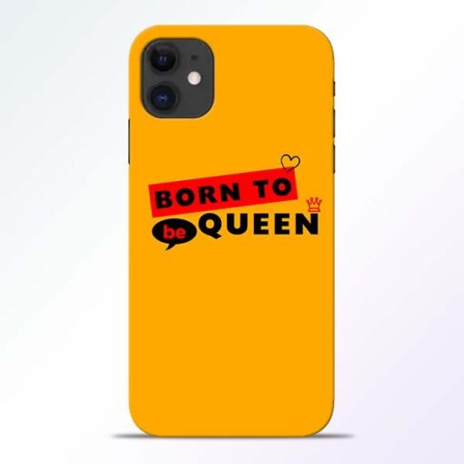 Born to Queen iPhone 11 Mobile Cover