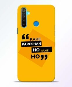 Kahe Pareshan Realme 5 Mobile Cover