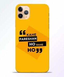 Kahe Pareshan iPhone 11 Pro Mobile Cover